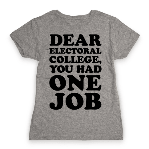 Electoral College You Had One Job  Womens T-Shirt
