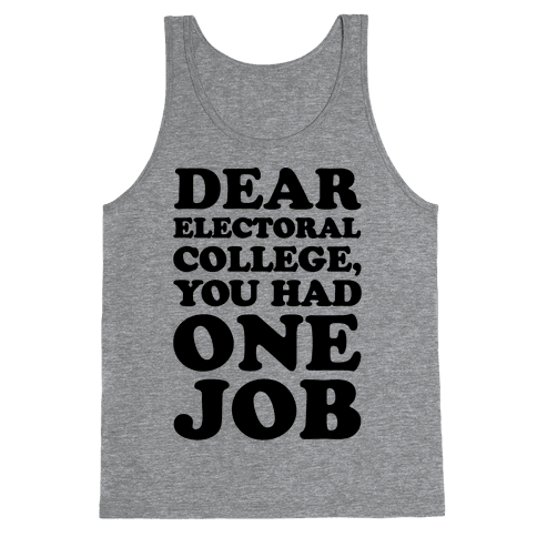 Electoral College You Had One Job  Tank Top