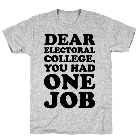 Electoral College You Had One Job  Mens T-Shirt