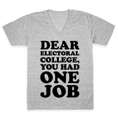 Electoral College You Had One Job  V-Neck Tee Shirt