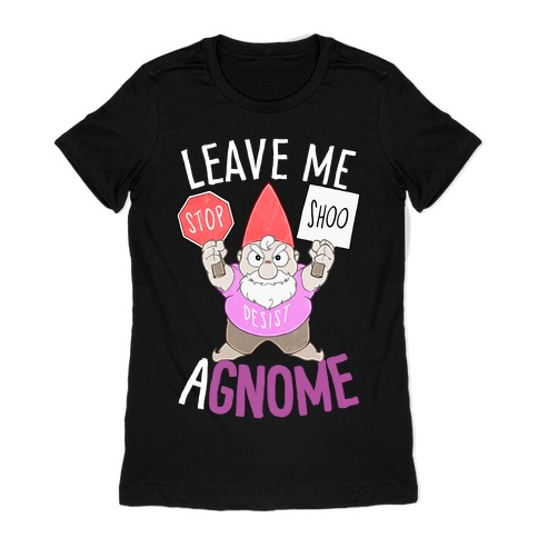 Leave Me A-Gnome Womens T-Shirt