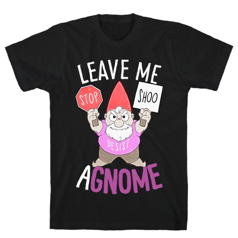 Leave Me A-Gnome T-Shirt