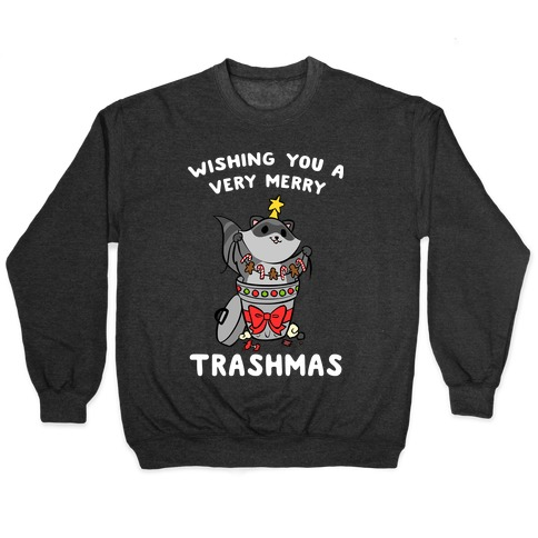 Wishing You A Very Merry Trashmas Pullover