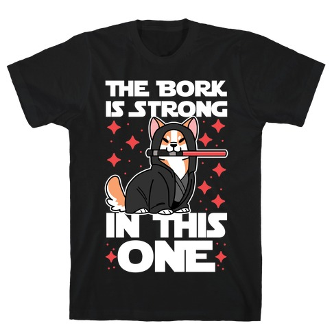 The Bork is Strong in This One T-Shirt