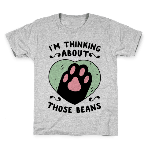 I'm Thinking About Those Beans Kids T-Shirt