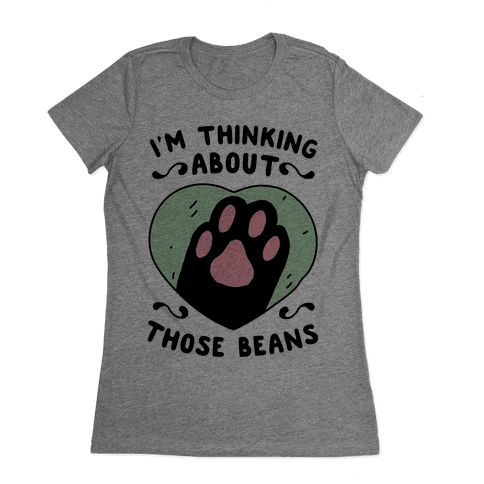 I'm Thinking About Those Beans Womens T-Shirt