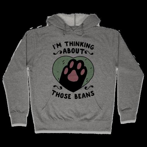 I'm Thinking About Those Beans Hooded Sweatshirt