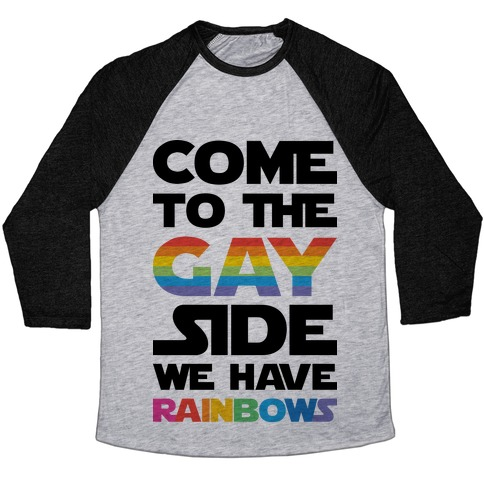 Come To The Gay Side We Have Rainbows Baseball Tee