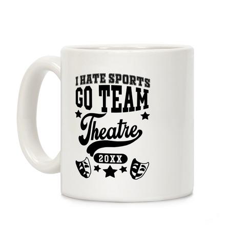 I Hate Sports Go Team Theatre Coffee Mug