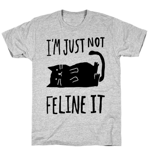I'm Just Not Feline It Cat T-Shirt