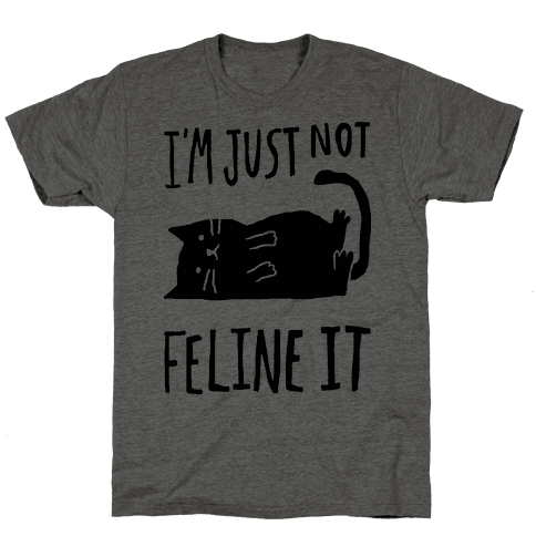 I'm Just Not Feline It Cat Mens T-Shirt