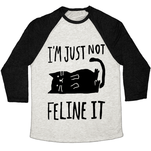 I'm Just Not Feline It Cat Baseball Tee