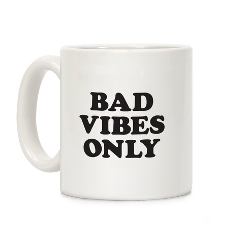Bad Vibes Only Coffee Mug