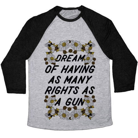 Dream of Having as Many Rights as a Gun Baseball Tee