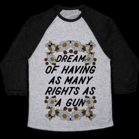 Dream of Having as Many Rights as a Gun Baseball Tee