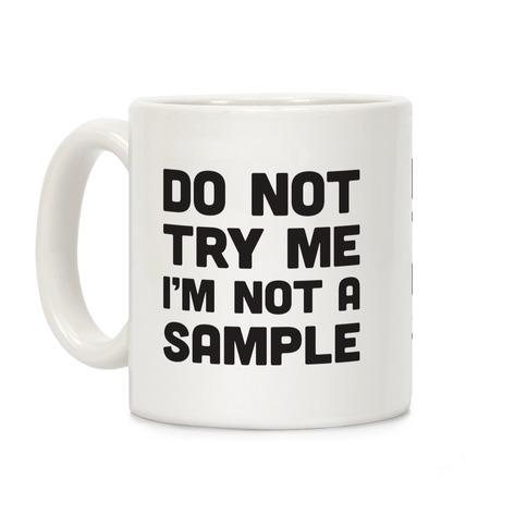Do Not Try Me I'm Not A Sample Coffee Mug