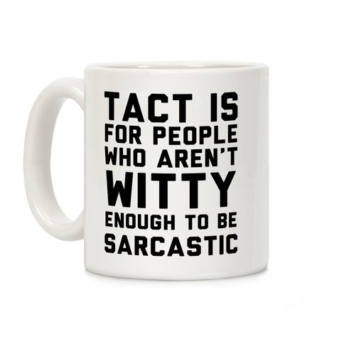 Tact Is For Coffee Mug