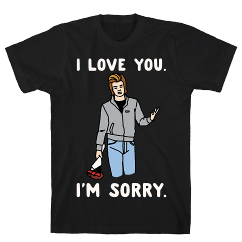I Love You I'm Sorry Parody White Print Mens T-Shirt