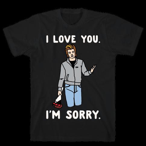 I Love You I'm Sorry Parody White Print Mens T-Shirt