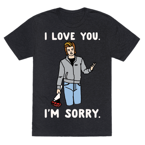 I Love You I'm Sorry Parody White Print