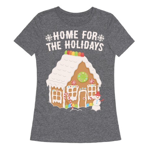 Home For The Holidays Gingerbread Womens T-Shirt