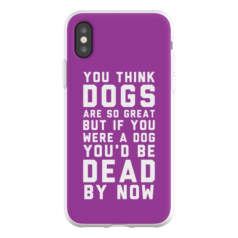You Think Dogs Are So Great Phone Flexi-Case