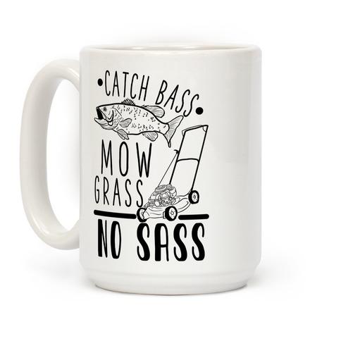 Catch Bass, Mow Grass, No Sass Coffee Mug
