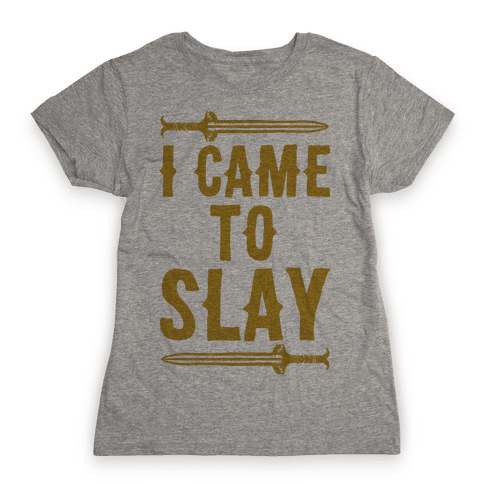 I Came To Slay Parody Womens T-Shirt