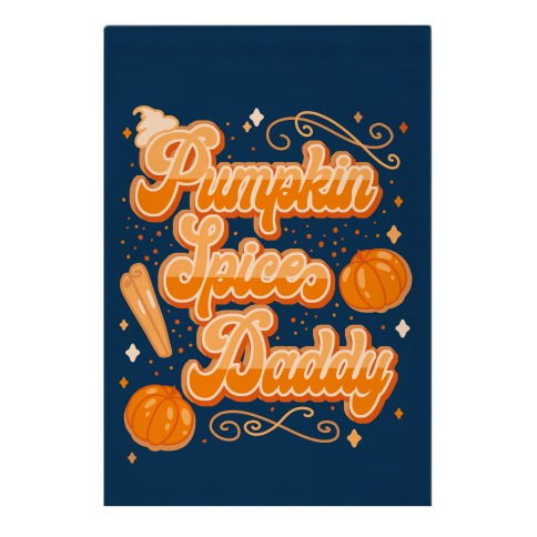 Pumpkin Spice Daddy Garden Flag