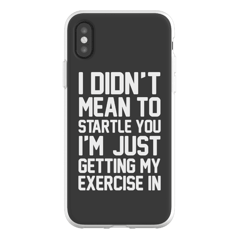 I Didn't Mean To Startle You I'm Just Getting My Exercise In Phone Flexi-Case
