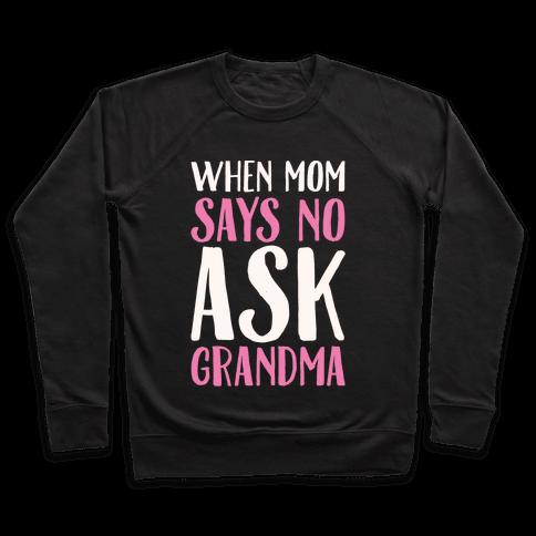 When Mom Says No Ask Grandma White Print Pullover