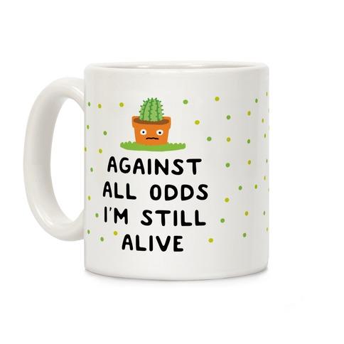 Against All Odds I'm Still Alive Coffee Mug