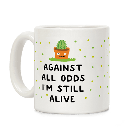 Against All Odds I'm Still Alive Coffee Mug