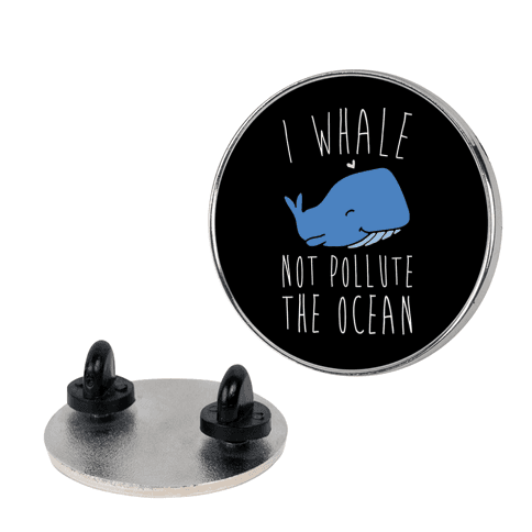 I Whale Not Pollute The Ocean pin