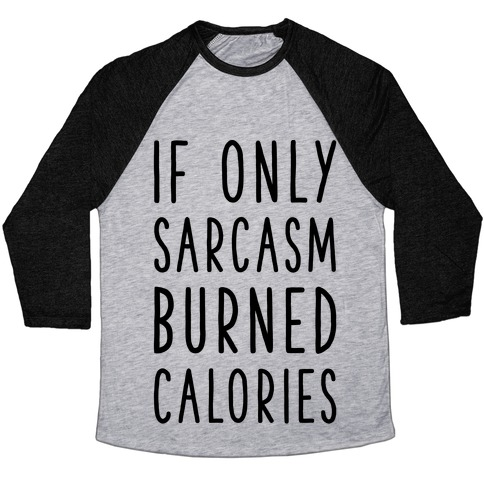 695efc9ce If Only Sarcasm Burned Calories Baseball Tee | LookHUMAN