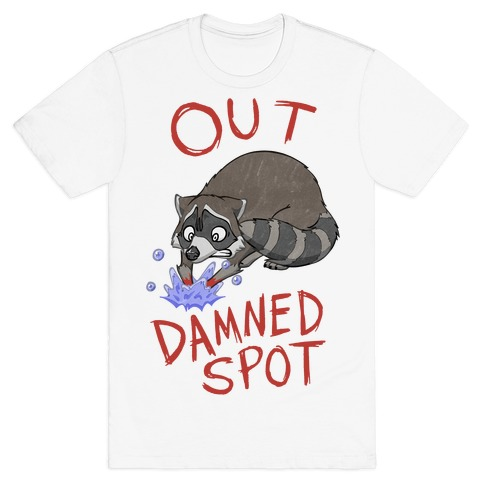Out Damned Spot Macbeth Raccoon T-Shirt