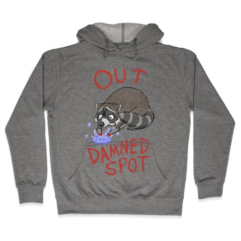 Out Damned Spot Macbeth Raccoon Hooded Sweatshirt