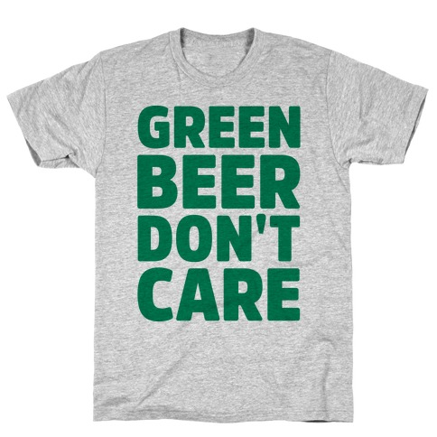 Green Beer Don't Care Parody T-Shirt