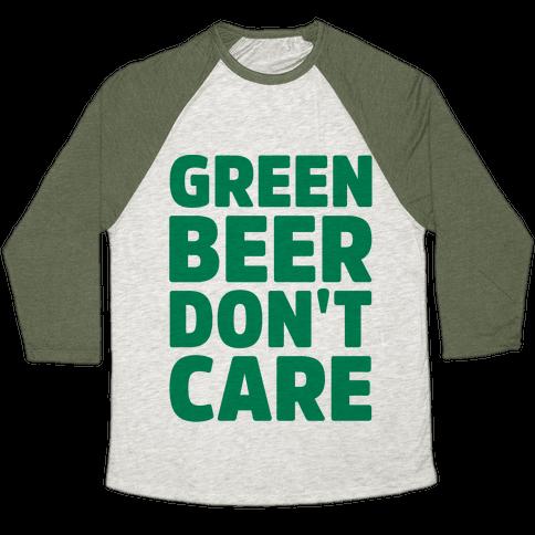 Green Beer Don't Care Parody Baseball Tee