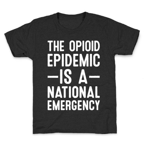 The Opioid Epidemic is a National Emergency Kids T-Shirt