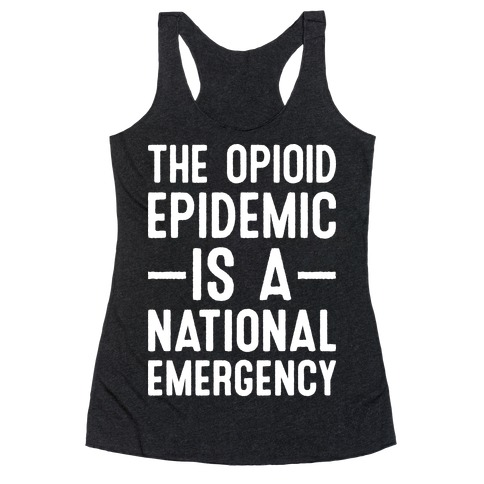 The Opioid Epidemic is a National Emergency Racerback Tank Top