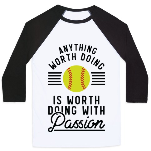 Anything Worth Doing is Worth Doing With Passion Softball Baseball Tee