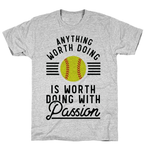 Anything Worth Doing is Worth Doing With Passion Softball T-Shirt