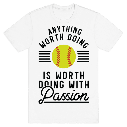 Anything Worth Doing is Worth Doing With Passion Softball Mens T-Shirt