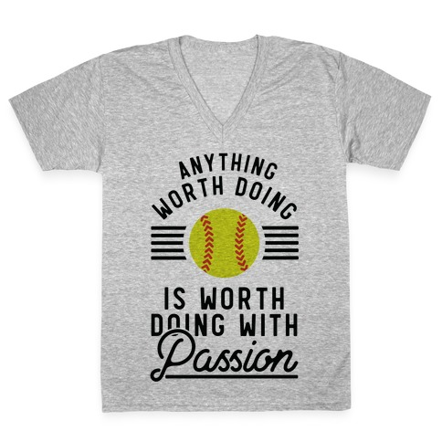 Anything Worth Doing is Worth Doing With Passion Softball V-Neck Tee Shirt