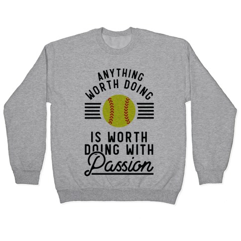 Anything Worth Doing is Worth Doing With Passion Softball Pullover