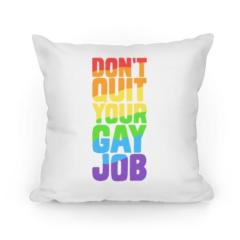 Don't Quit Your Gay Job Pillow