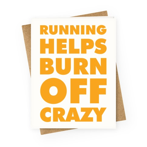 Running Helps Burn Off Crazy Greeting Card