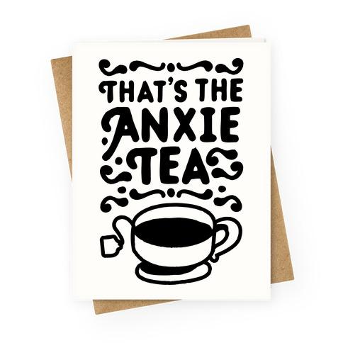 That's The AnxieTEA Greeting Card