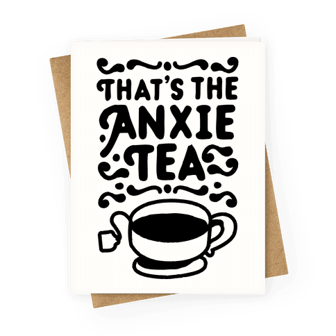 That's The AnxieTEA Greeting Card